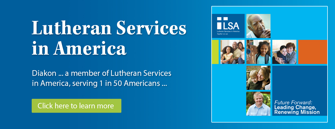 Diakon - a member of Lutheran Services in America - serving 1 in 50 Americans